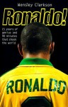 Ronaldo!: 21 Years of Genius and 90 Minutes That Shook the World - Wensley Clarkson