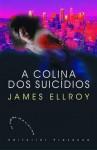 A Colina dos Suicídios - James Ellroy
