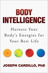 Body Intelligence: Harness Your Body's Energies for Your Best Life - Joseph Cardillo PhD