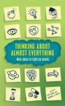 Thinking About Almost Everything: New Ideas to Light up Minds - Ash Amin, Michael O'Neill, Michael O?Neill