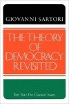 The Theory of Democracy Revisited, Part Two: The Classical Issues - Giovanni Sartori