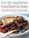 Low-Fat Vegetarian Mediterranean Recipes: 75 Delicious Meat-Free Dishes Inspired by the Sunny Food of Greece, France, Spain and Italy, Shown Step-By-Step in 280 Stunning Photographs - Anne Sheasby