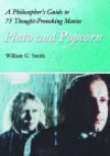 Plato and Popcorn: A Philosophers Guide to 75 Thought-Provoking Movies - William G. Smith