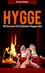 Hygge: 50 Secrets Of A Danish Happy Life - Anna Hans