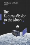 The Kaguya Mission to the Moon - A. Matsuoka, C.T. Russell