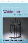 Waiting For It: Life On Death Row - Christopher Davis