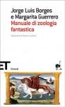 Manuale di zoologia fantastica - Jorge Luis Borges, Margarita Guerrero, Franco Lucentini, Glauco Felici