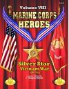 Marine Corps Heroes: Volume VIII: Silver Star: Vietnam War (A - L) - C. Douglas Sterner