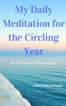 My Daily Meditation for the Circling Year: A Christian Devotional - John Henry Jowett, J.H. Jowett, Heather Bonham