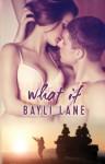 What If - Bayli Lane