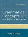 Grammatical Concepts 101 for Biblical Hebrew - Gary Long