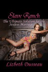 Slave Ranch: The Ultimate Solution For A Sexless Marriage - Lizbeth Dusseau