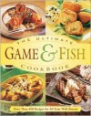 The Ultimate Game & Fish Cookbook - John Schumacher