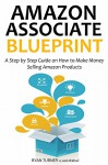 AMAZON ASSOCIATE BLUEPRINT: A Step by Step Guide on How to Make Money Selling Amazon Products - Ryan Turner