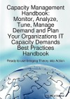 Capacity Management Handbook, Monitor, Analyze, Tune, Manage Demand and Plan Your Organizations It Capacity Demands Best Practices Handbook - Ready to - Gerard Blokdijk, Ivanka Menken