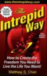 The Intrepid Way: How to Create the Freedom You Need to Live the Life You Want! - Matthew S. Chan