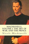 Machiavelli, Volume I: The Art of War; and The Prince - Nicolo Machiavelli, Peter Whitehorne, Edward Dacres