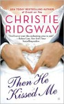 Then He Kissed Me - Christie Ridgway