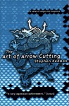 The Art of Arrow Cutting: A Novel of Magic-Noir Supence - Stephen Dedman