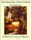 John Lothrop Motley, a Memoir (Complete) - Oliver Wendell Holmes