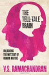 The Tell-Tale Brain: Unlocking the Mystery of Human Nature - V.S. Ramachandran