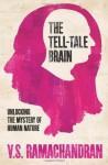 The Tell-Tale Brain: Unlocking the Mystery of Human Nature - V.S. Ramachandran
