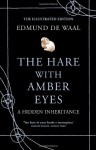 The Hare with Amber Eyes: A Hidden Inheritance (Illustrated edition) - Edmund de Waal