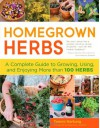 Homegrown Herbs: Gardening Techniques, Recipes, and Remedies for Growing and Using 101 Herbs - Tammi Hartung, Rosemary Gladstar, Saxon Holt, Alison Kolesar