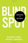 Blindspot: Hidden Biases of Good People - Mahzarin R. Banaji, Anthony G Greenwald