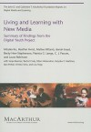 Living and Learning with New Media: Summary of Findings from the Digital Youth Project - Mizuko Ito, Heather A. Horst, Matteo Bittanti, C.J. Pascoe, Laura Robinson, Danah Boyd, Becky Herr-Stephenson, Patricia G. Lange