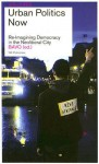 Urban Politics Now: Re-Imagining Democracy in the Neoliberal City - BAVO, Neil Smith, Juliet MacCannell