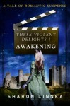 These Violent Delights 1: Awakening - Sharon Linnea