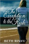 The Exception to the Rule - Beth Rinyu