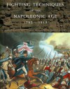 Fighting Techniques of the Napoleonic Age 1792 ~ 1815 - Robert B. Bruce, Iain Dickie, Kevin F. Kiley