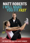 I Will Make You Fit Fast - Matt Roberts