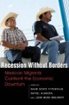 Recession Without Borders: Mexican Migrants Confront the Economic Downturn - University of California, Rafael Alarcon, Leah Muse-orlinoff