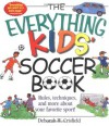 The Everything Kids' Soccer Book: Rules, Techniques, and More About Your Favorite Sport! - Deborah Crisfield, Dana Regan