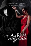 Grim Vengeance Anthology - S.J. Davis, Linna Drehmel, Amanda R. Browning, Michelle Denis, S.R. Schulman, Andrew Katz, Kinzie Rose, D.C. White