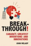 Breakthrough!: Canada's Greatest Inventions and Innovations - John Melady