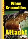 When Crocodiles Attack! - Dana Meachen Rau