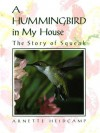 A Hummingbird in My House: The Story of Squeak - Arnette Heidcamp, Arnette Heidecamp