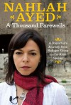 A Thousand Farewells: A Reporter's Journey from Refugee Camp to the Arab Spring - Nahlah Ayed