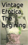 Vintage Erotica, The begining (Vintage erotica from the back streets to the front page) - Colin Jones