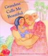 Grandma Calls Me Beautiful - Barbara Joosse, Barbara Lavallee