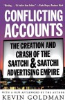 Conflicting Accounts: The Creation and Crash of the Saatchi and Saatchi Advertising Empire - Kevin Goldman