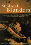 Medical Blunders: Amazing True Stories of Mad, Bad, and Dangerous Doctors - Robert M. Youngson