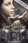 "Your Guardian Angel ""Uncut"" - Skyla Madi"
