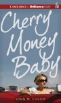 Cherry Money Baby - John M Cusick