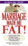 Marriage Made Me Fat!: Understand Your Weight Gain-And Lose Pounds Permanently - Edward E. Abramson