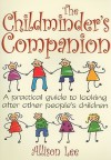 The Childminder's Companion: A Practical Guide to Looking After Other People's Children - Allison Lee